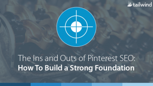 The Ins and Outs of Pinterest SEO: How To Build a Strong Foundation